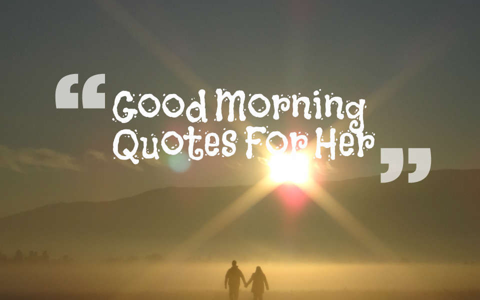 Romantic Good Morning Quotes: 50+ Romantic Good Morning Quotes For Her With Images